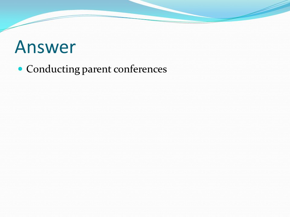 Answer Conducting parent conferences