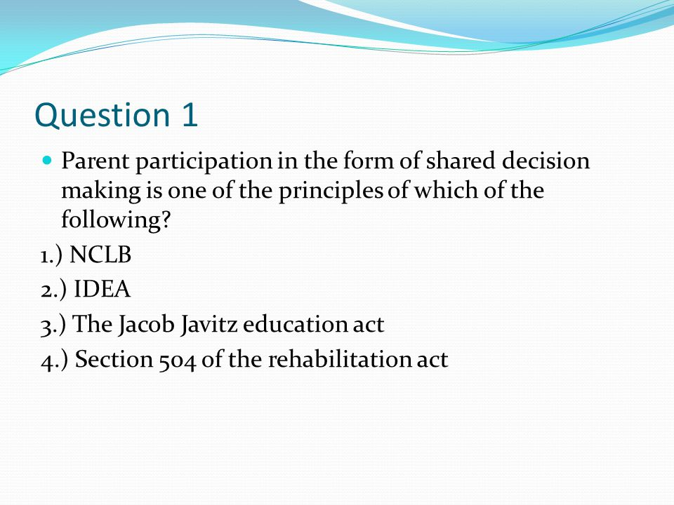 Question 1 Parent participation in the form of shared decision making is one of the principles of which of the following.
