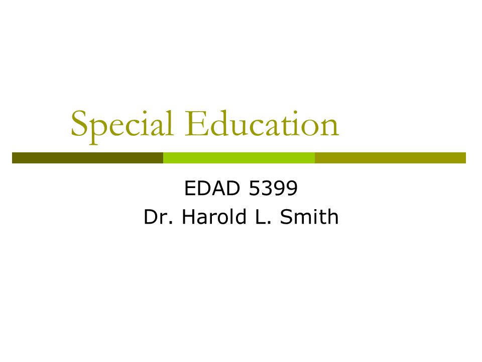 Special Education EDAD 5399 Dr. Harold L. Smith