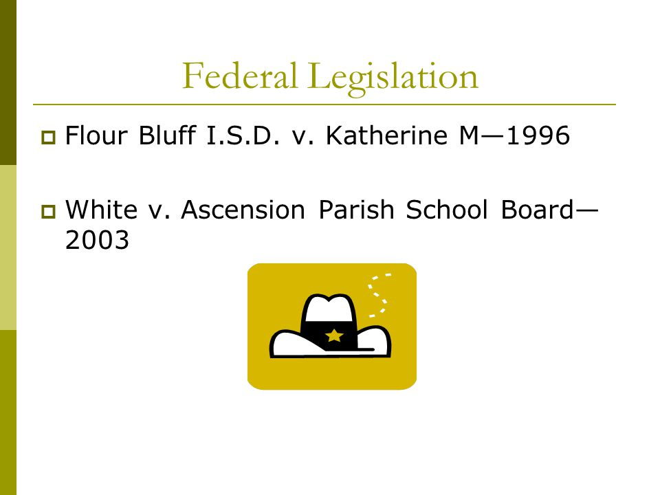 Federal Legislation  Flour Bluff I.S.D. v. Katherine M—1996  White v.