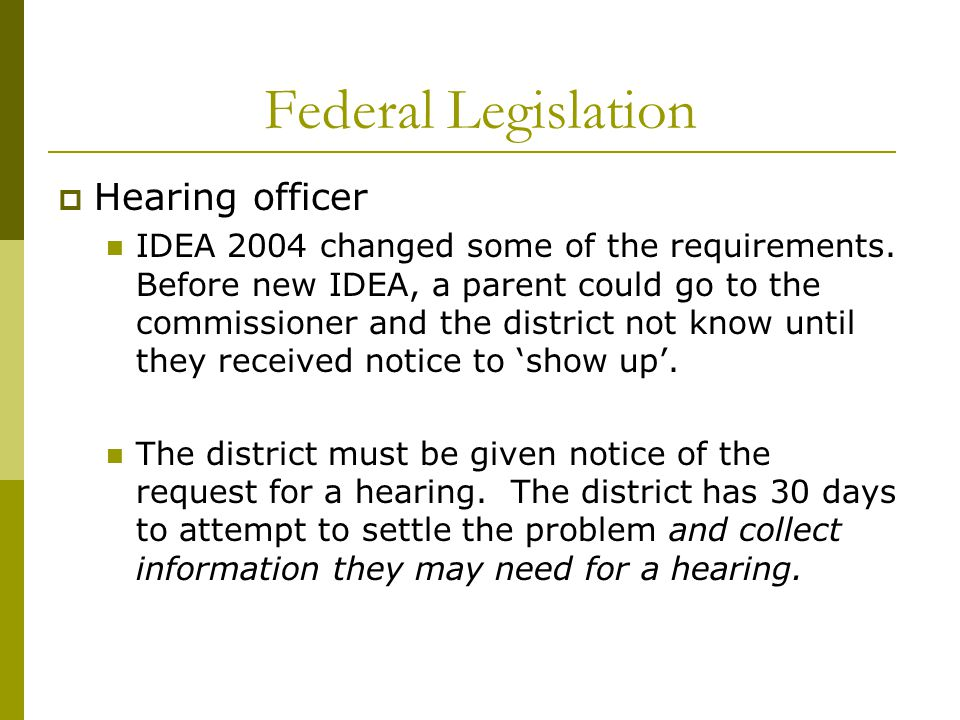 Federal Legislation  Hearing officer IDEA 2004 changed some of the requirements.