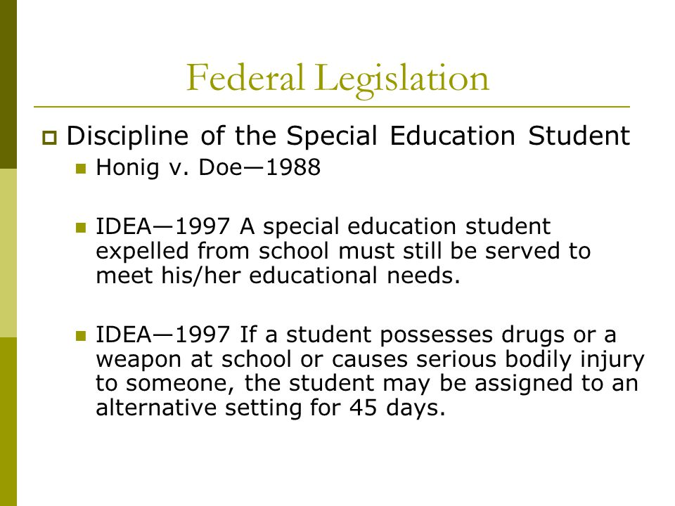 Federal Legislation  Discipline of the Special Education Student Honig v.
