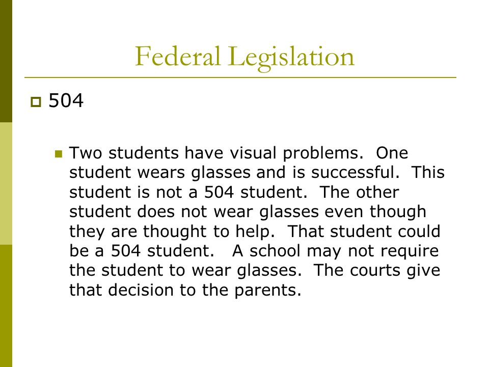 Federal Legislation  504 Two students have visual problems.