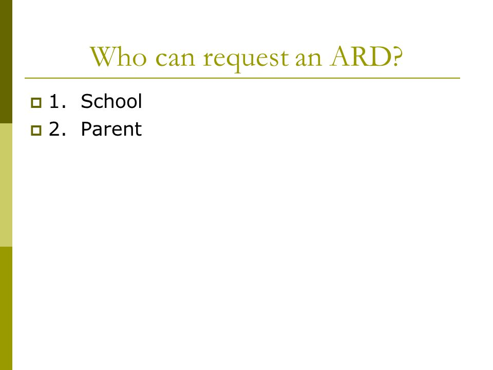 Who can request an ARD  1. School  2. Parent