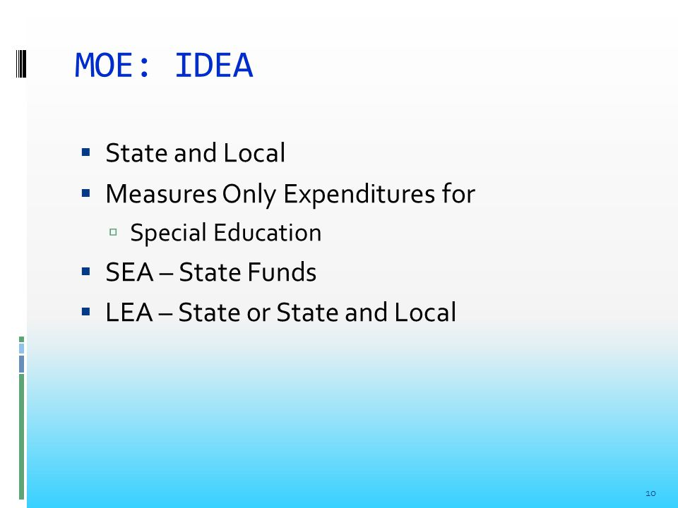 MOE: IDEA  State and Local  Measures Only Expenditures for  Special Education  SEA – State Funds  LEA – State or State and Local 10