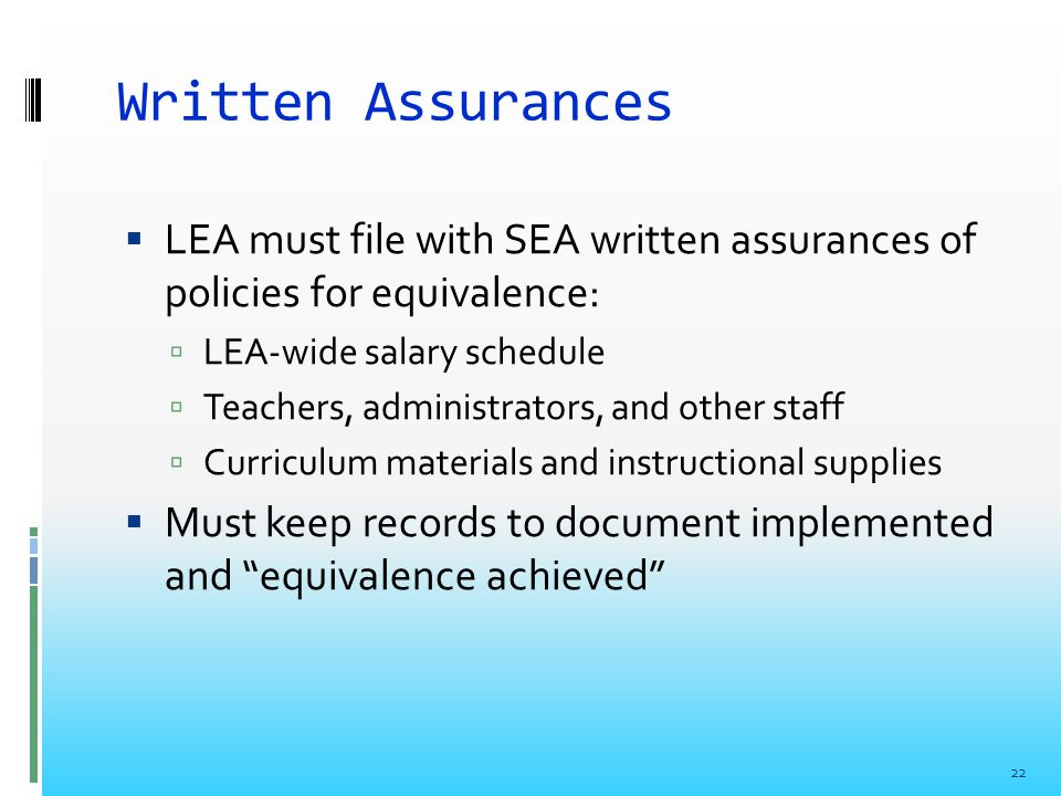 Written Assurances  LEA must file with SEA written assurances of policies for equivalence:  LEA-wide salary schedule  Teachers, administrators, and other staff  Curriculum materials and instructional supplies  Must keep records to document implemented and equivalence achieved 22