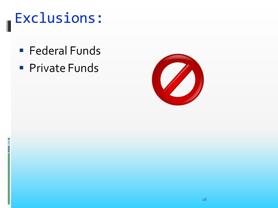 Exclusions:  Federal Funds  Private Funds 26