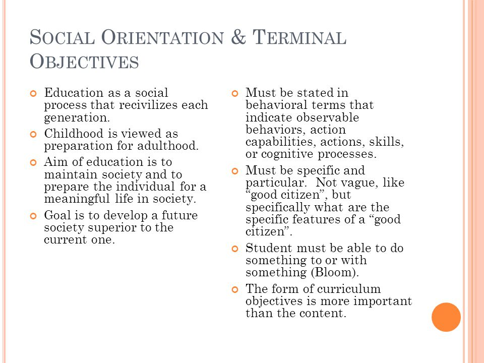 S OCIAL O RIENTATION & T ERMINAL O BJECTIVES Education as a social process that recivilizes each generation.