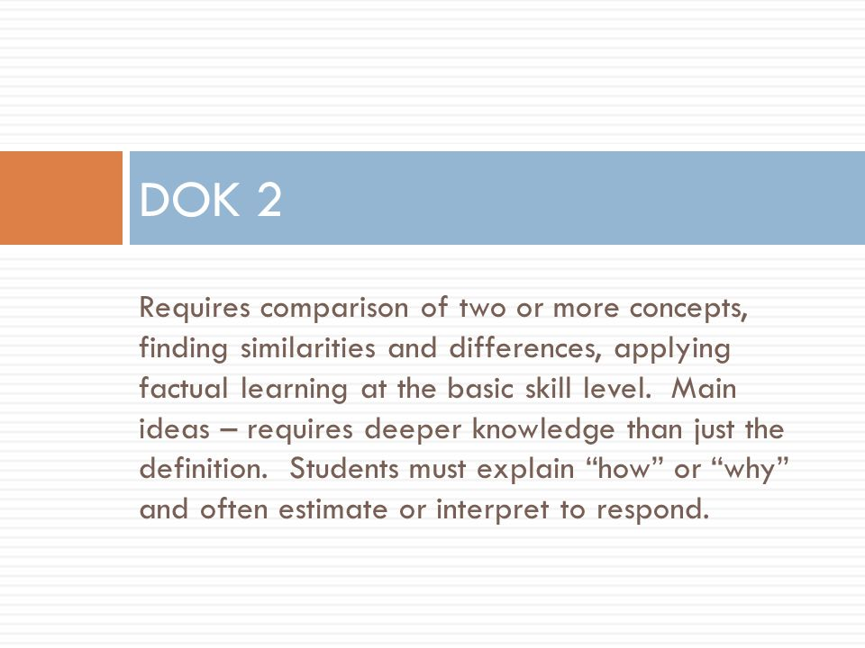 Requires comparison of two or more concepts, finding similarities and differences, applying factual learning at the basic skill level. Main ideas – re