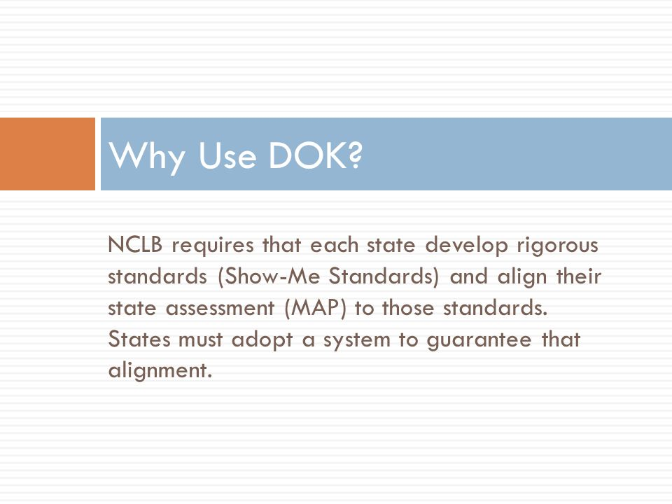 NCLB requires that each state develop rigorous standards (Show-Me Standards) and align their state assessment (MAP) to those standards.