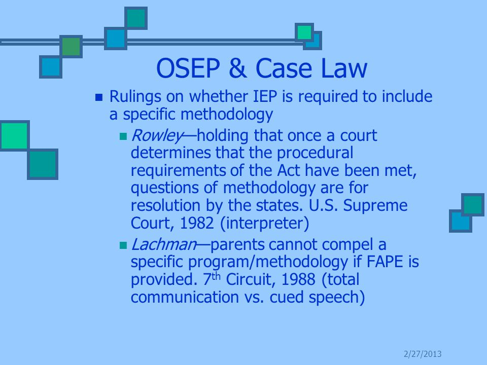 OSEP & Case Law Rulings on whether IEP is required to include a specific methodology Rowley—holding that once a court determines that the procedural requirements of the Act have been met, questions of methodology are for resolution by the states.