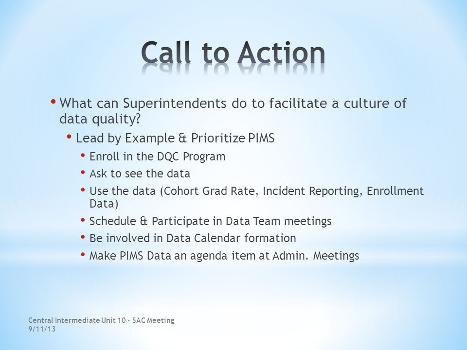 Central Intermediate Unit 10 - SAC Meeting 9/11/13 What can Superintendents do to facilitate a culture of data quality.