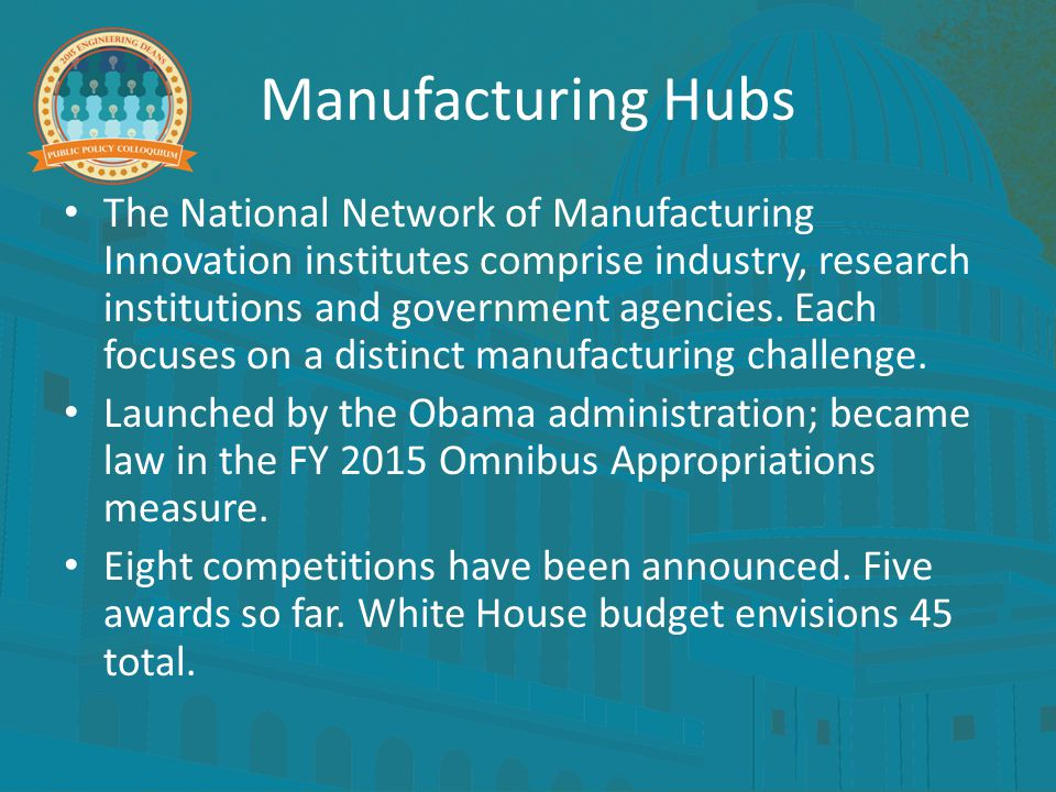 Manufacturing Hubs The National Network of Manufacturing Innovation institutes comprise industry, research institutions and government agencies. Each
