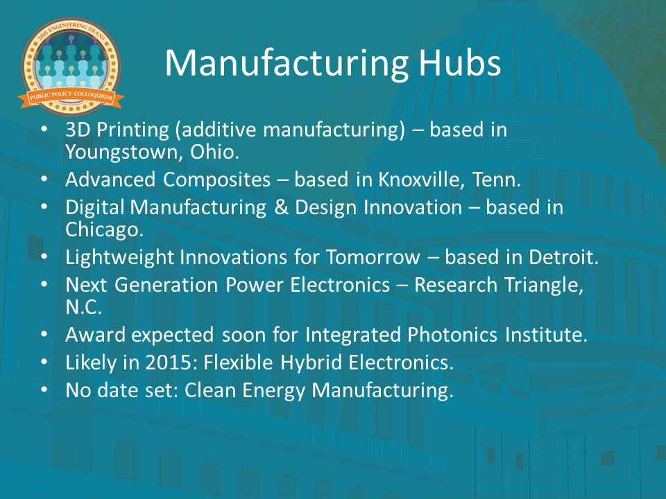 Manufacturing Hubs 3D Printing (additive manufacturing) – based in Youngstown, Ohio. Advanced Composites – based in Knoxville, Tenn. Digital Manufactu