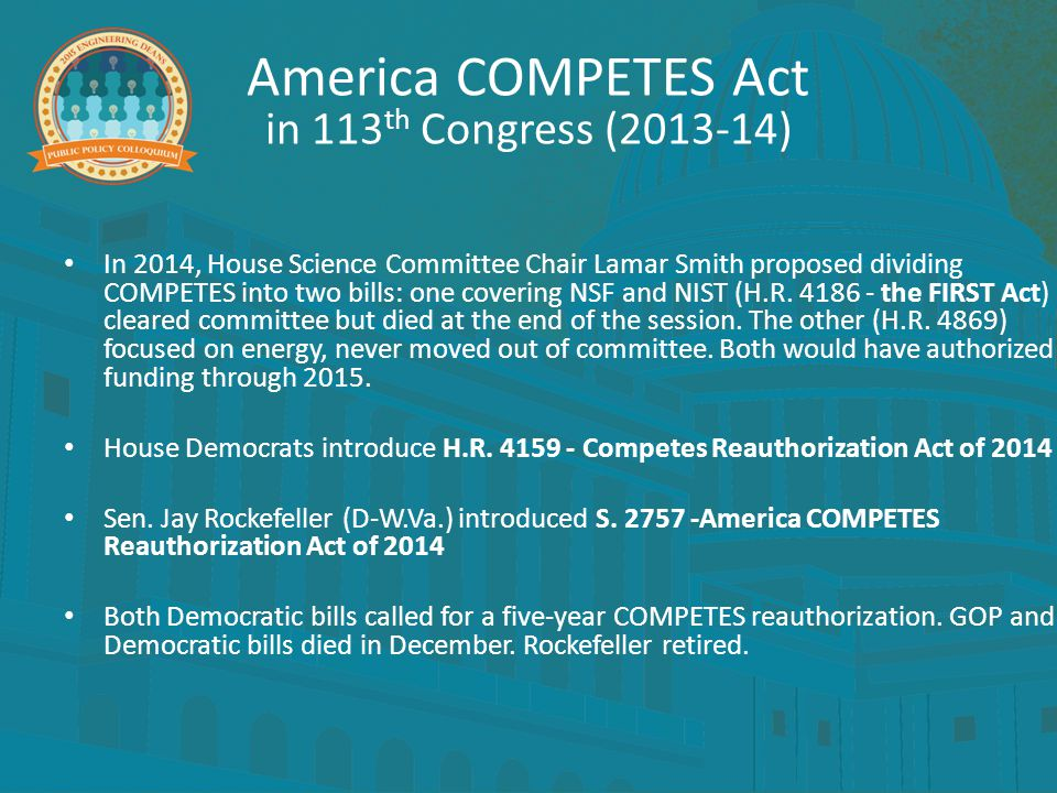 In 2014, House Science Committee Chair Lamar Smith proposed dividing COMPETES into two bills: one covering NSF and NIST (H.R. 4186 - the FIRST Act) cl
