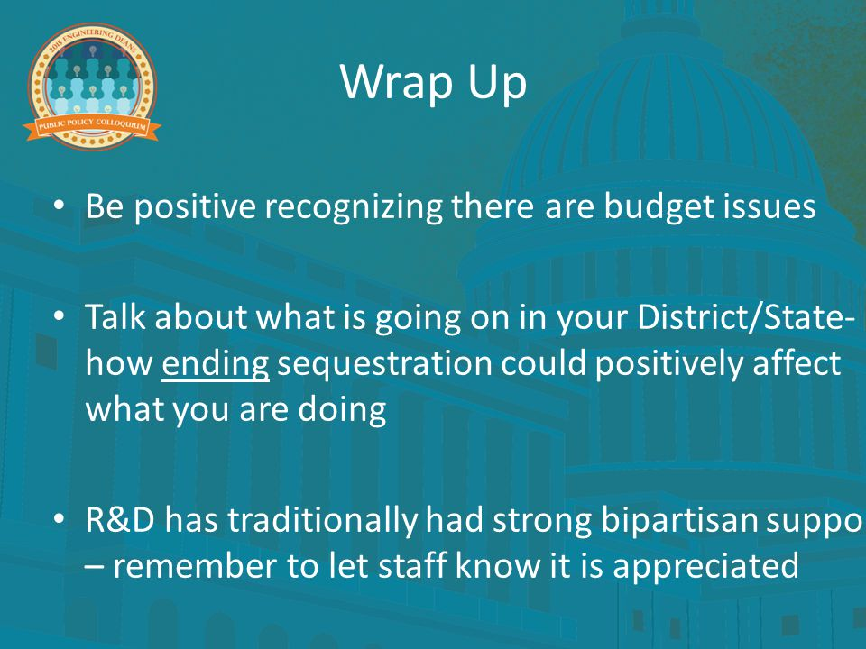 Wrap Up Be positive recognizing there are budget issues Talk about what is going on in your District/State- how ending sequestration could positively