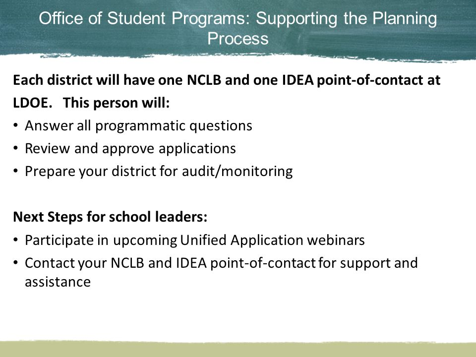 Office of Student Programs: Supporting the Planning Process Each district will have one NCLB and one IDEA point-of-contact at LDOE.