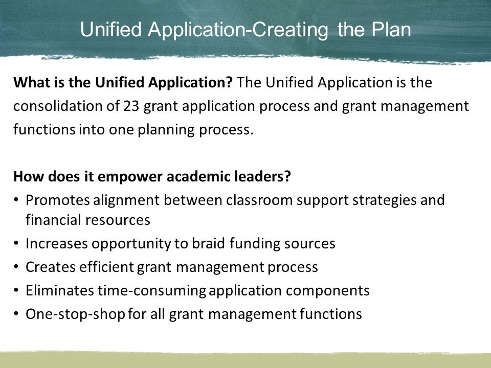 Unified Application-Creating the Plan What is the Unified Application? The Unified Application is the consolidation of 23 grant application process an