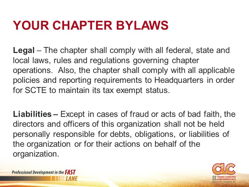 YOUR CHAPTER BYLAWS Legal – The chapter shall comply with all federal, state and local laws, rules and regulations governing chapter operations. Also,