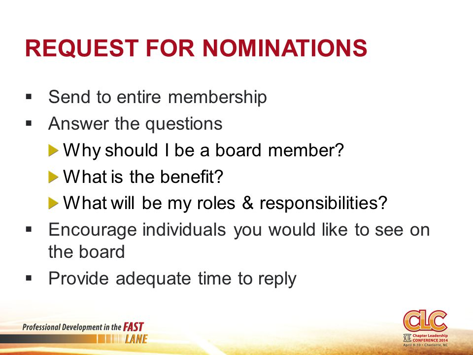 REQUEST FOR NOMINATIONS  Send to entire membership  Answer the questions Why should I be a board member.