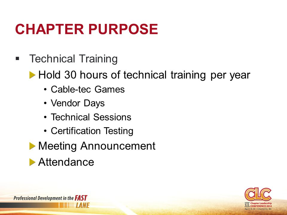CHAPTER PURPOSE  Technical Training Hold 30 hours of technical training per year Cable-tec Games Vendor Days Technical Sessions Certification Testing Meeting Announcement Attendance