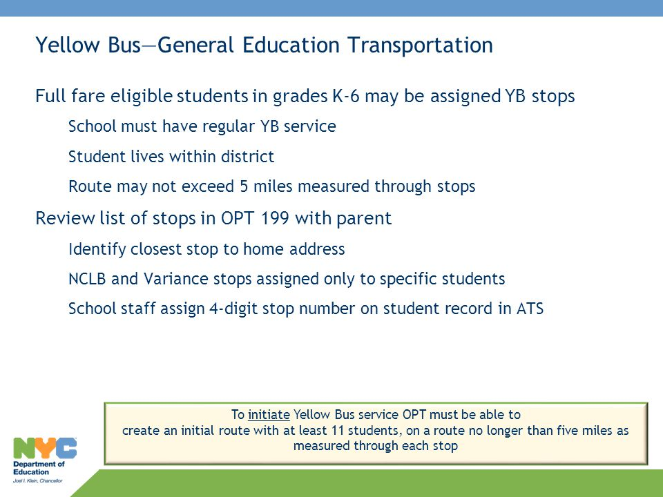 Yellow Bus—General Education Transportation Full fare eligible students in grades K-6 may be assigned YB stops School must have regular YB service Stu