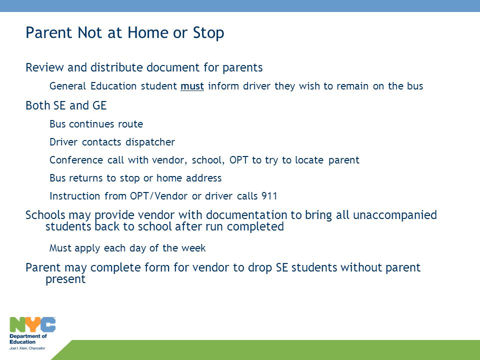 Parent Not at Home or Stop Review and distribute document for parents General Education student must inform driver they wish to remain on the bus Both