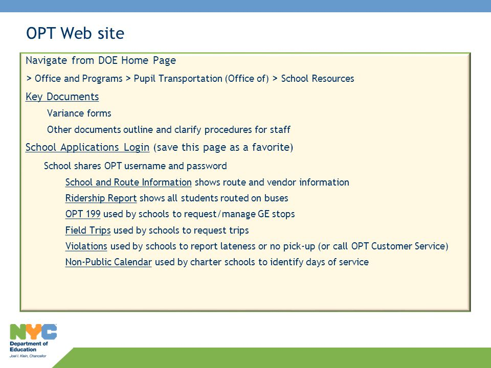 OPT Web site Navigate from DOE Home Page > Office and Programs > Pupil Transportation (Office of) > School Resources Key Documents Variance forms Othe