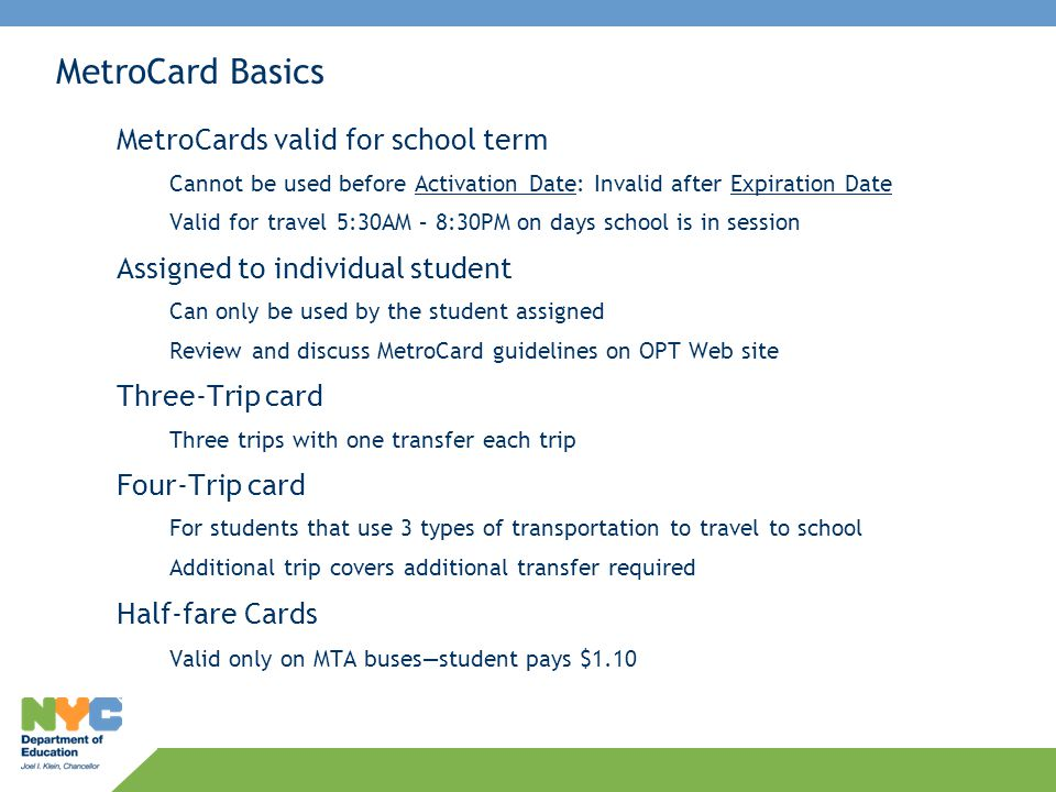 MetroCard Basics MetroCards valid for school term Cannot be used before Activation Date: Invalid after Expiration Date Valid for travel 5:30AM – 8:30P