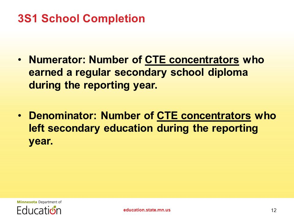 Numerator: Number of CTE concentrators who earned a regular secondary school diploma during the reporting year.