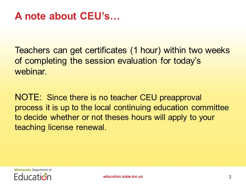 Teachers can get certificates (1 hour) within two weeks of completing the session evaluation for today's webinar.