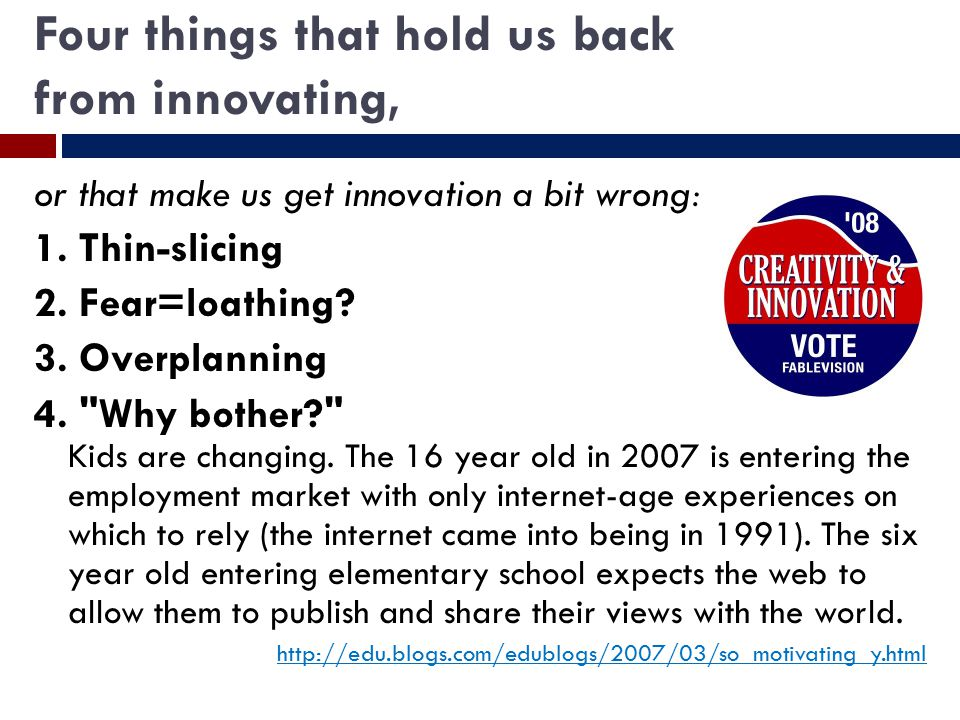 Four things that hold us back from innovating, or that make us get innovation a bit wrong: 1.