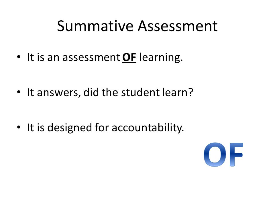 Summative Assessment It is an assessment OF learning.