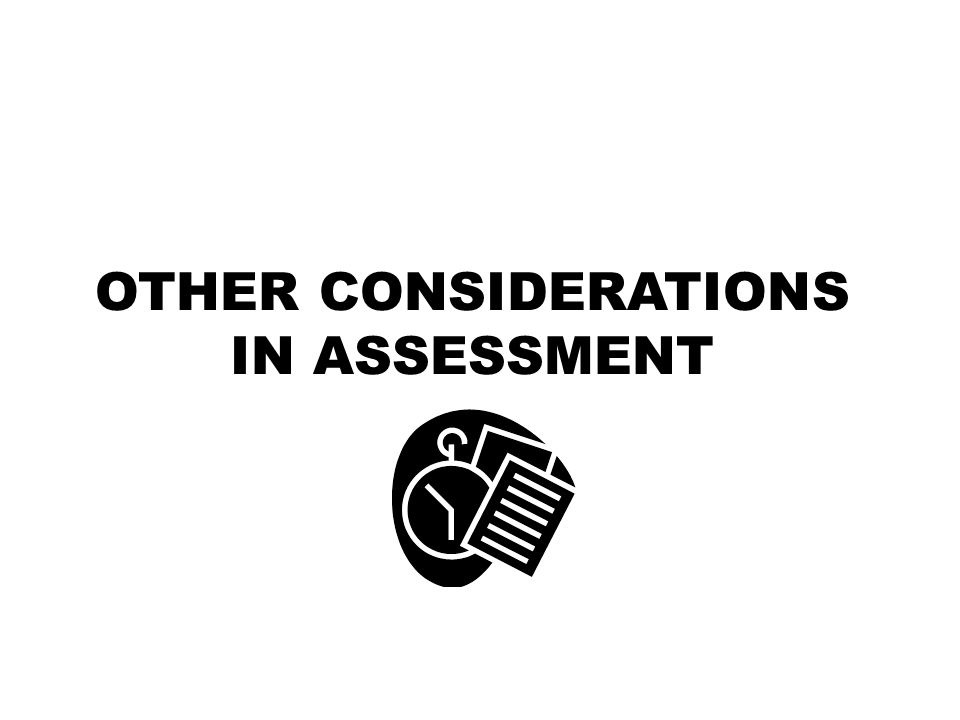 OTHER CONSIDERATIONS IN ASSESSMENT