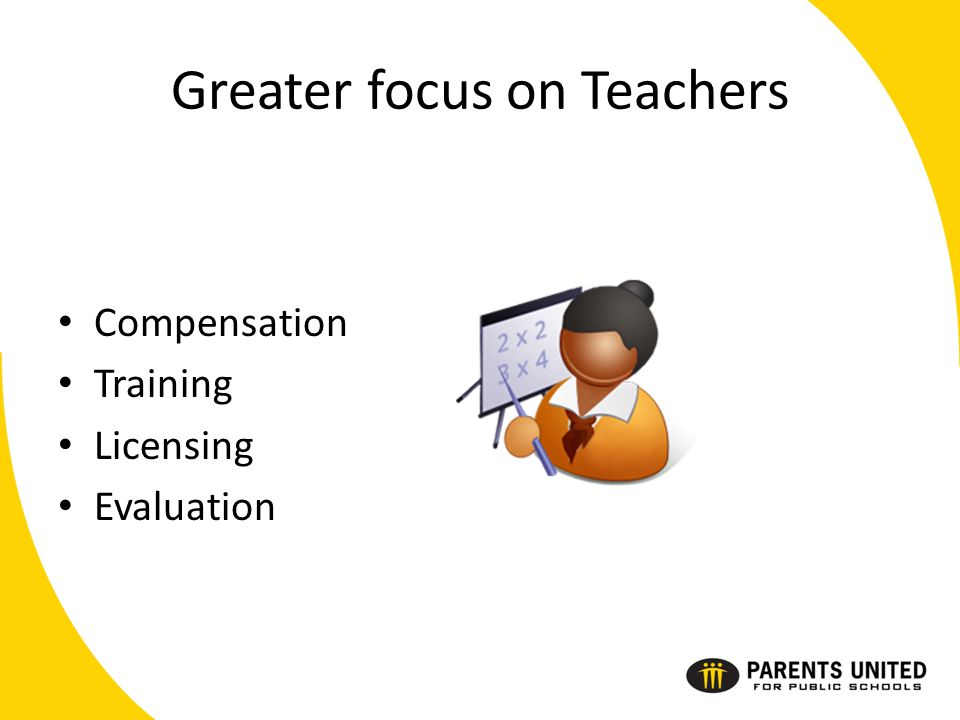 Greater focus on Teachers Compensation Training Licensing Evaluation
