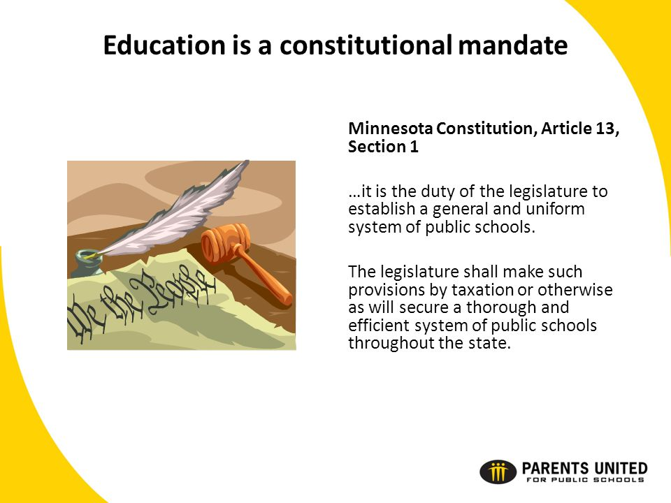 Education is a constitutional mandate Minnesota Constitution, Article 13, Section 1 …it is the duty of the legislature to establish a general and uniform system of public schools.