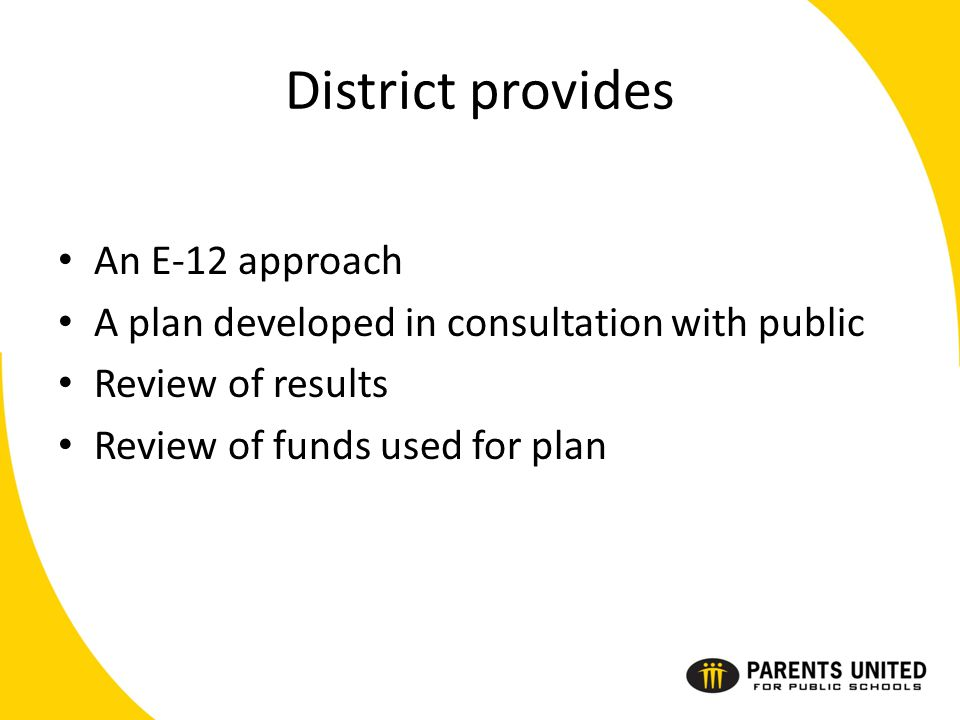 District provides An E-12 approach A plan developed in consultation with public Review of results Review of funds used for plan