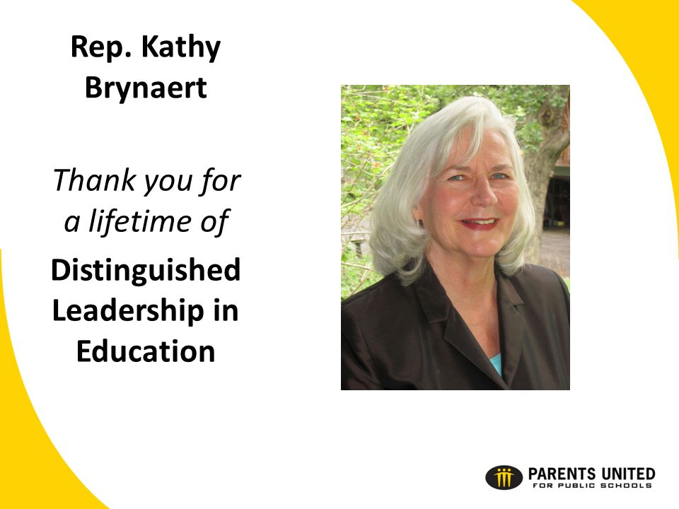 Rep. Kathy Brynaert Thank you for a lifetime of Distinguished Leadership in Education