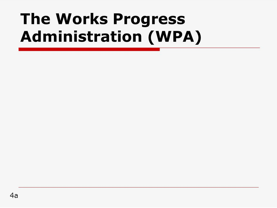 The Works Progress Administration (WPA) 4a