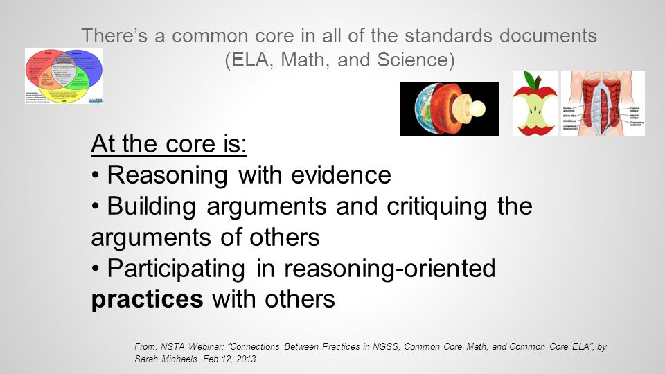 At the core is: Reasoning with evidence Building arguments and critiquing the arguments of others Participating in reasoning-oriented practices with o