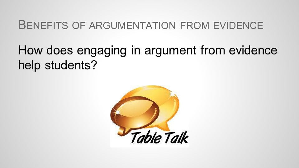 B ENEFITS OF ARGUMENTATION FROM EVIDENCE How does engaging in argument from evidence help students?