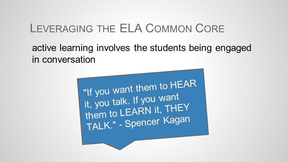 L EVERAGING THE ELA C OMMON C ORE active learning involves the students being engaged in conversation
