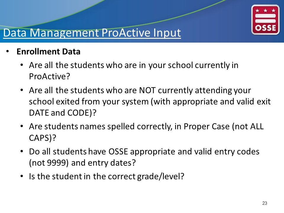 Data Management ProActive Input Enrollment Data Are all the students who are in your school currently in ProActive.