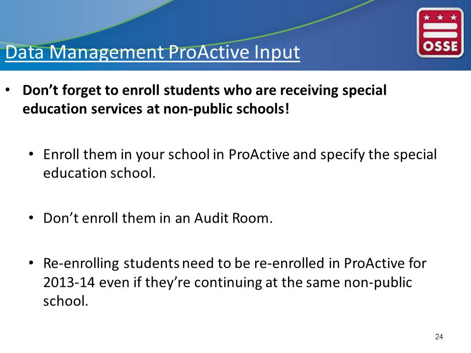 Data Management ProActive Input Don't forget to enroll students who are receiving special education services at non-public schools.