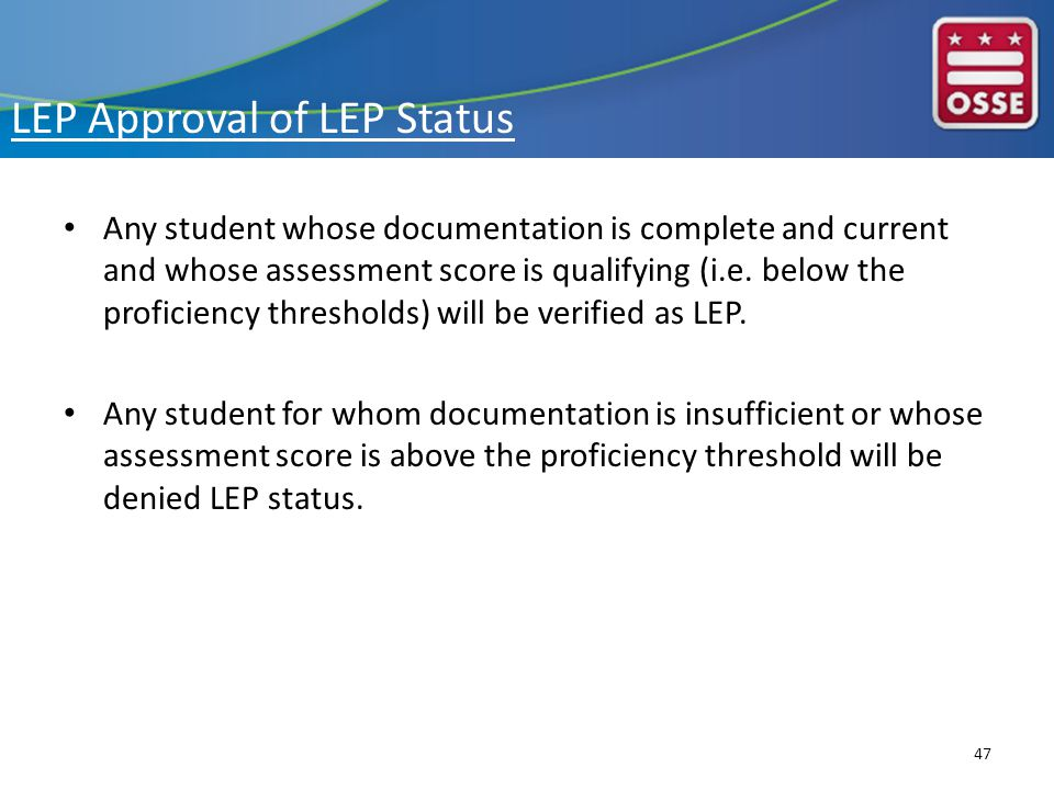 LEP Approval of LEP Status Any student whose documentation is complete and current and whose assessment score is qualifying (i.e.