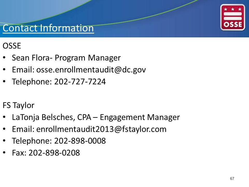 Contact Information OSSE Sean Flora- Program Manager Email: osse.enrollmentaudit@dc.gov Telephone: 202-727-7224 FS Taylor LaTonja Belsches, CPA – Enga