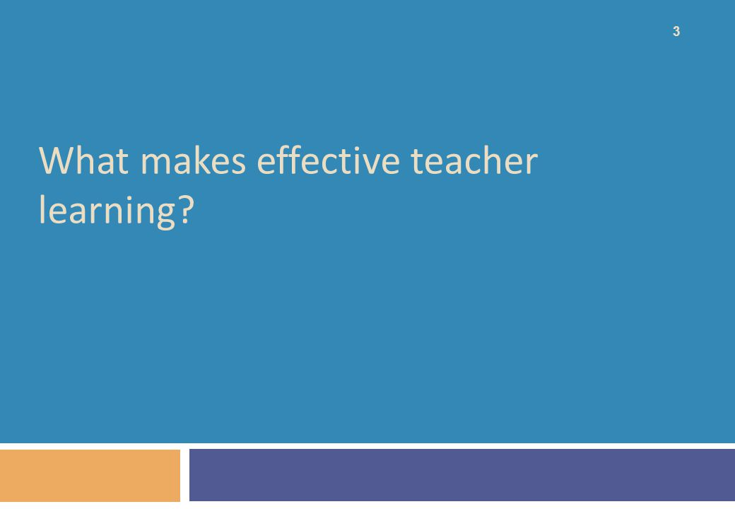 What makes effective teacher learning 3
