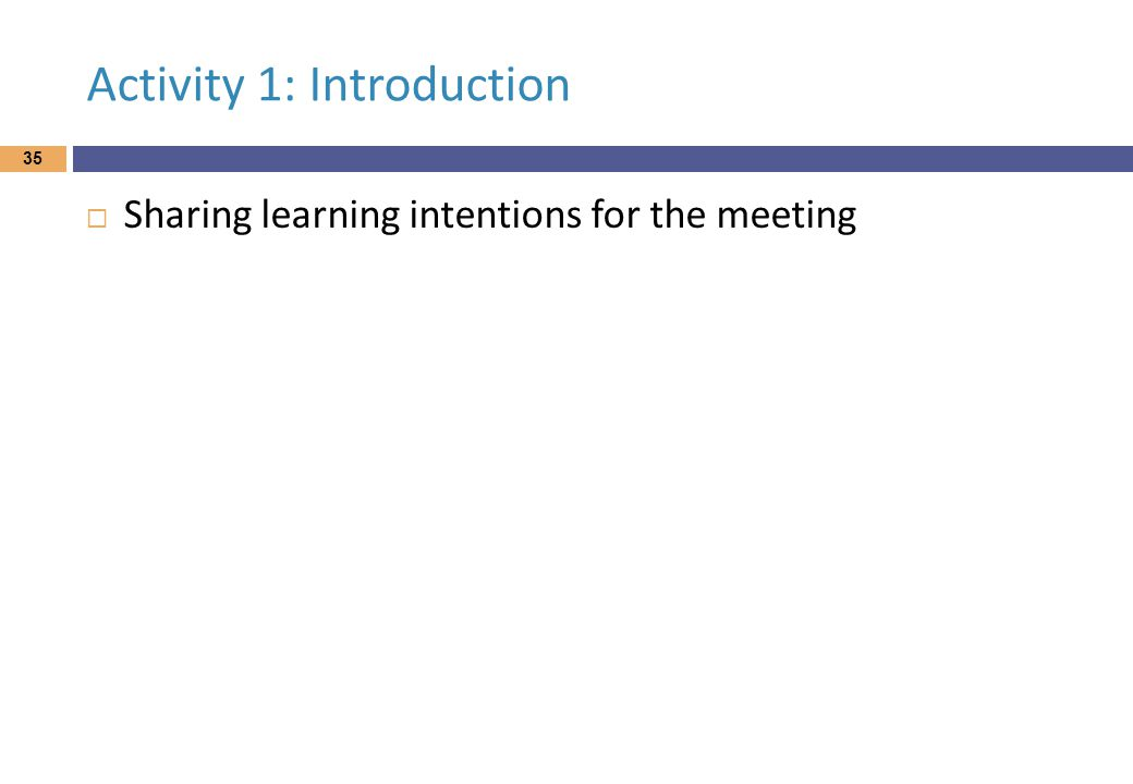 Activity 1: Introduction  Sharing learning intentions for the meeting 35