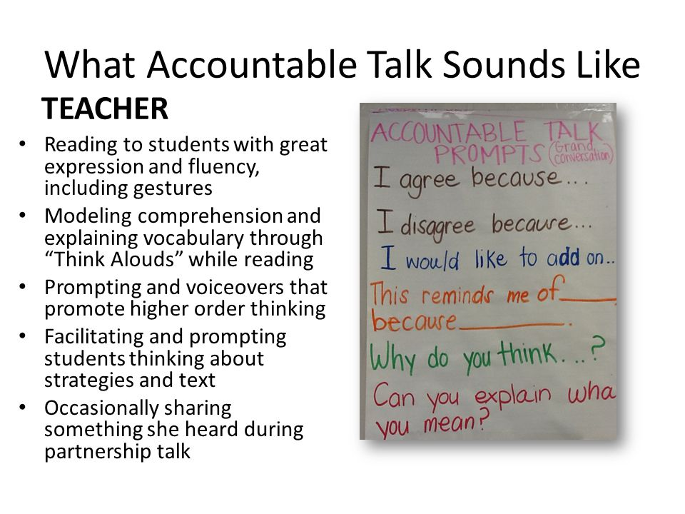 What Accountable Talk Sounds Like TEACHER Reading to students with great expression and fluency, including gestures Modeling comprehension and explain