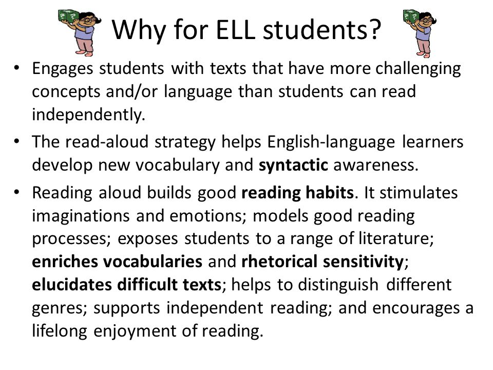 Why for ELL students? Engages students with texts that have more challenging concepts and/or language than students can read independently. The read-a